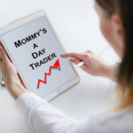 Mommy is a Day Trader 2
