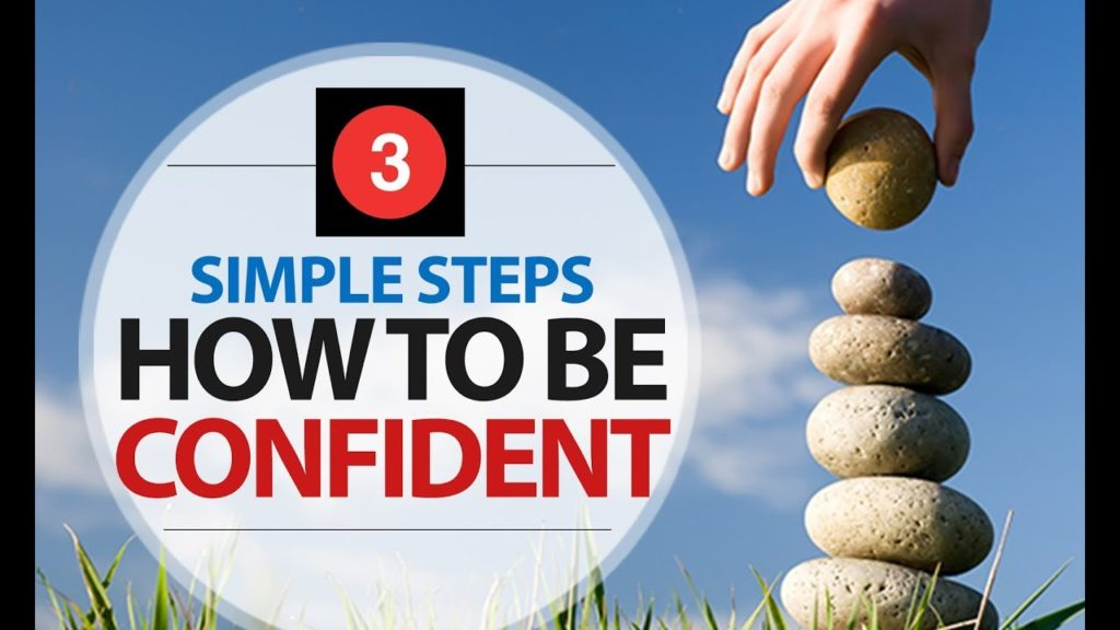 How to be More Confident. Build your Self Confidence and Self Esteem in 3 steps! 1