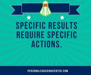 specific results require specific actions