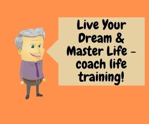 Live Your Dream & Master Life coach life training