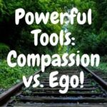 Powerful Tools: Compassion vs. Ego