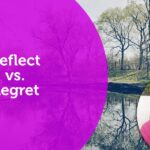 Coaching Power Tool: Reflect vs. Regret 2