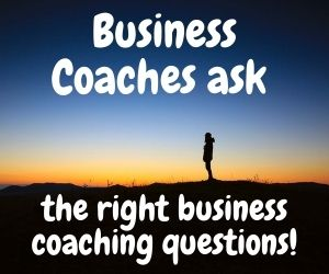 Business Coaches ask the right business coaching questions 2