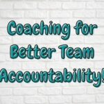 Coaching for Better Team Accountability