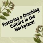Fostering a Coaching Culture in the Workplace