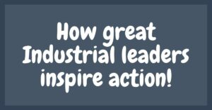 How great Industrial leaders inspire action