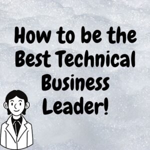 How to be the Best Technical Business Leader