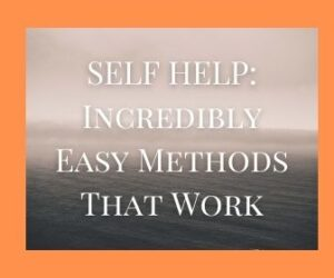 SELF HELP: Incredibly Easy Methods That Work
