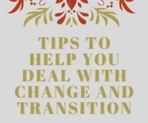 Tips To Help you deal With Change and Transition