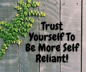 Trust Yourself To Be More Self Reliant
