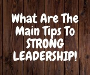 What Are The Main Tips To STRONG LEADERSHIP