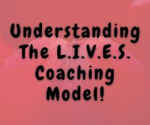 Understanding The LIVES Coaching Model