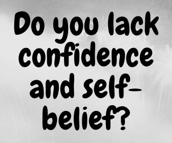 Do you lack confidence and self-belief