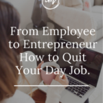 From Employee To Entrepreneur: Secrets To Quitting Your 9 to 5 3