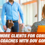 Getting More Clients For Consultants And Coaches With Dov Gordon [PODCAST 173] 1