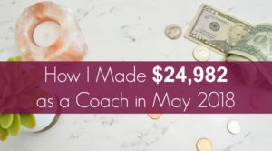 How I Made $24,982 as a Coach in May 2018 35