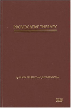 Provocative Therapy by Frank Farrelly and Jeff Brandsma