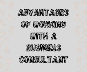 Advantages of working with a business consultant