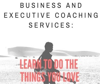 BUSINESS AND EXECUTIVE COACHING SERVICES: