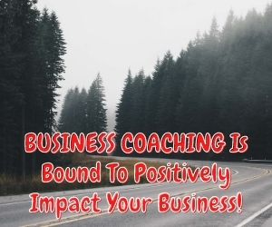 BUSINESS COACHING Is Bound To Positively Impact Your Business