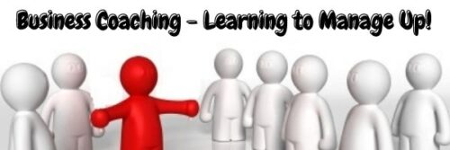 Business Coaching - Learning to Manage Up