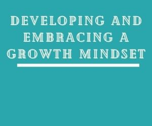 Developing and Embracing a Growth Mindset