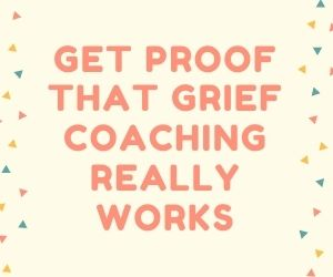 Proof That GRIEF COACHING Really Works