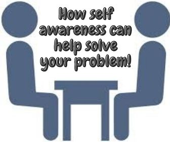 How self awareness can help solve your problem