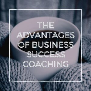 The Advantages of Business Success Coaching