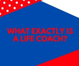 What Exactly Is A Life Coach?