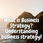 What is Business Strategy? Understanding business strategy