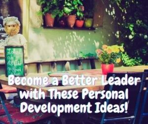 Become a Better Leader with These Personal Development ideas