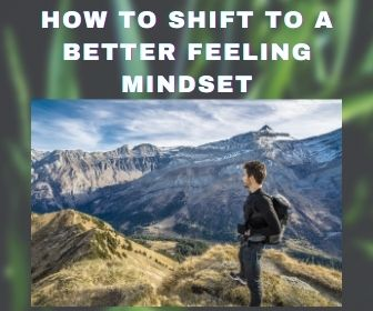 How to Shift to a better feeling mindset