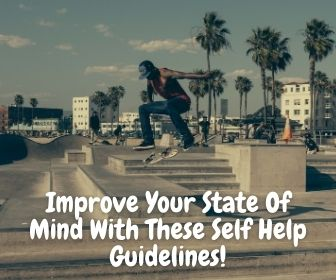 Improve Your State Of Mind With These Self Help Guidelines