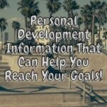 Personal Development Information That Can Help You Reach Your Goals