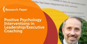 Research Paper: Positive Psychology Interventions in Leadership/Executive Coaching 1