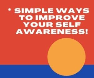 Simple Ways To Improve Your Self Awareness 13