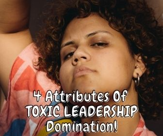 4 Attributes Of TOXIC LEADERSHIP Domination 1
