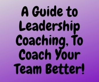 A Guide to Leadership Coaching, To Coach Your Team Better