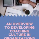 An Overview To Developing Coaching Culture In Organizations
