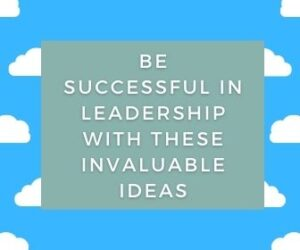 Be Successful In LEADERSHIP with these Invaluable Tips 1