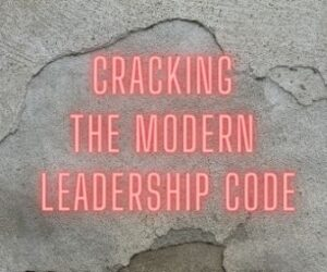 Cracking The MODERN LEADERSHIP Code