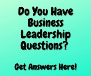 Do You Have Business Leadership Questions? Get Answers Here