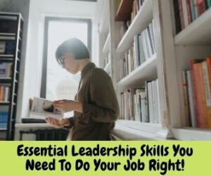 Essential Leadership Skills You Need To Do Your Job Right