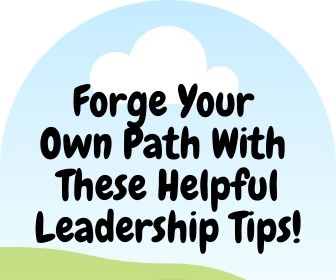 Forge Your Own Path With These Helpful Leadership Tips 1