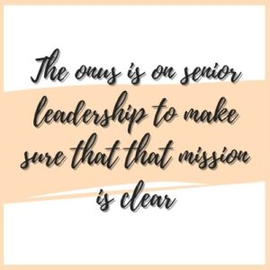 the onus is on senior leadership to make sure that that mission is clear