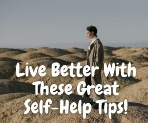 Live Better With These Great Self-Help Tips