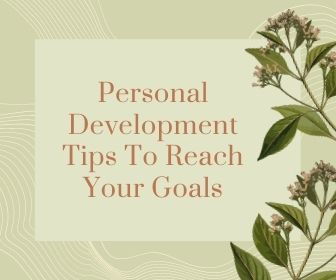Personal Development Tips To Reach Your Goals