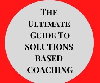 The Ultimate Guide To SOLUTIONS BASED COACHING