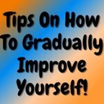 Tips On How To Gradually Improve Yourself